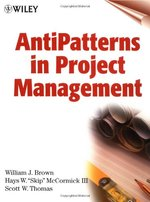 AntiPatterns in Project Management - William J. Brown, Hays W.