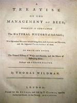 A Treatise on the Management of Bees; Wherein is contained the Natural History of those Insects; With the various Methods of cultivating them, both Antient and Modern, and the improved Treatment of them.
