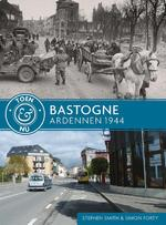 Bastogne - Ardennen 1944 - Stephen Smith, Simon Forty (ISBN 9789045321790)