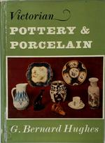 Victorian Pottery and Porcelain - G. Bernard Hughes
