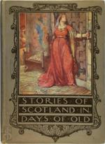 Stories of Scotland in Days of Old