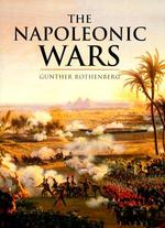 The Napoleonic Wars - Gunther Erich Rothenberg, Amp, John Keegan