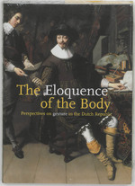The Eloquence of the Body: perspectives on gesture in the Dutch republic