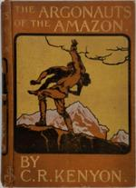 The Argonauts of the Amazon - C.R. Kenyon