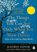 The Things You Can See Only When You Slow Down - Haemin Sunim, Chi-Young Kim (ISBN 9780241340660)