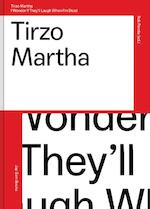 Tirzo Martha.I wonder if they'll laugh when I'm dead - Rob Perrée, Kitty Zeijlmans, Alex van Stipriaan, Jennifer Smit (ISBN 9789490322885)