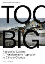 Too Big. Rebuild by Design's transformative response to climate change - Henk Ovink, Jelte Boeijenga (ISBN 9789462083318)