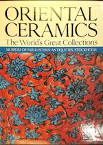 The world's great collections Oriental Ceramics / Museum Far Eastern Antiquities, Stockholm