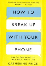 How to Break Up With Your Phone (ISBN 9781409182900)