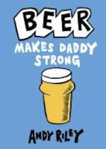 Beer Makes Daddy Strong - Andy Riley (ISBN 9781444711042)