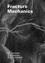 Fracture mechanics - Mark Janssen, J. Zuidema, R.J.H. Wanhill (ISBN 9789040722219)