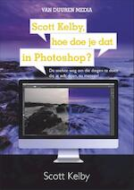 Scott Kelby, hoe doe je dat in Photoshop ? - Scott Kelby (ISBN 9789059409347)