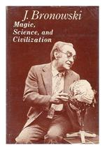 Magic, Science, and Civilization - Jacob Bronowski (ISBN 9780231044844)