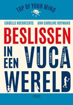 Top of your mind. Beslissen in een VUCA-wereld - Isabelle Hoebrechts, Ann Caroline Roymans (ISBN 9789401441919)