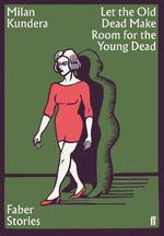 Let the old dead make room for the young dead - Milan Kundera (ISBN 9780571356904)