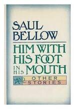 Him with His Foot in His Mouth and Other Stories - Saul Bellow
