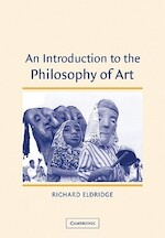 An Introduction to the Philosophy of Art - Richard Eldridge, Charles And Harriett Cox McDowell Professor Of Philosophy Richard Eldridge (ISBN 9780521805216)