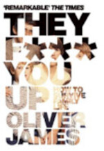 They F*** You Up - Oliver James (ISBN 9780747561774)