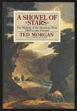 A shovel of stars: the making of the American West 1800 to the present - Ted Morgan (ISBN 9780671794392)
