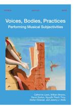 Voices, Bodies, Practices - Catherine Laws, William Brooks, David Gorton, Thanh Thủy Nguyễn, Stefan Östersjö, Jeremy J. Wells (ISBN 9789462702059)