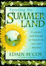 Entering the Summerland: customs and rituals of transition into the afterlife - Edain McCoy (ISBN 9781567186659)