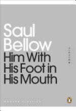 Him With His Foot in His Mouth - Saul Bellow