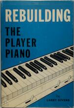 Rebuilding the player piano - Larry Givens (ISBN 9780911572032)