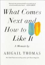 What Comes Next and How to Like It - Abigail Thomas (ISBN 9781476785059)