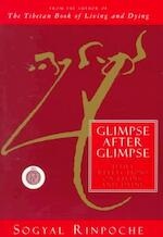 Glimpse After Glimpse - Sogyal Rinpoche