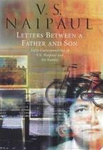 Letters between a father and son - Vidiadhar Surajprasad Naipaul, Seepersad Naipaul, Gillon R. Aitken (ISBN 9780316639880)