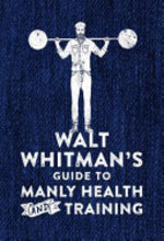 Walt Whitman's Guide to Manly Health and Training - Walt Whitman (ISBN 9780752266329)