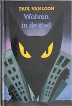 Wolven in de stad - Paul Van Loon (ISBN 9789025871680)