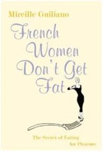 French Women Don't Get Fat - Mireille Guiliano (ISBN 9780701178055)