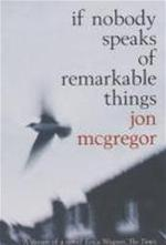 If Nobody Speaks of Remarkable Things - Jon Mcgregor (ISBN 9780747561576)