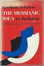 The Messianic idea in Judaism and other essays on Jewish spirituality - Gershom Gerhard Scholem