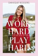 Work hard, play hard - Danique Bossers (ISBN 9789021570648)