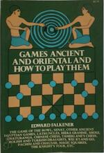 Games Ancient and Oriental and how to Play Them Being the Games of the Ancient Egyptians the Hiera Gramme of the Greeks, the Ludus Latrunculorum of the Romans and the Oriental Games of Chess, Draughts, Backgammon and Magic Square - Edward Falkener