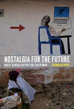 Nostalgia for the Future - West Africa After the Cold War - Charles Piot (ISBN 9780226669656)