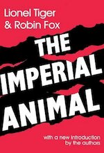 The Imperial Animal - Lionel Tiger, Robin Fox (ISBN 9781560009627)