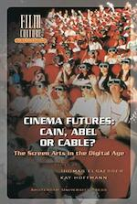 Cinema futures: Cain, Abel or cable? The screen arts in the digital age
