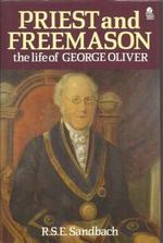 Preist and freemason : the life of George Oliver (Rev)