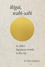 Ikigai & other japanese words to live by - lesley downer (ISBN 9781911130888)