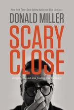 Scary Close - Dropping the ACT and Finding True Intimacy - (ISBN 9780718035679)