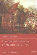 The Spanish Invasion of Mexico 1519-1521 - Charles M., III Robinson (ISBN 9781841765631)