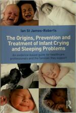 The Origins, Prevention and Treatment of Infant Crying and Sleeping Problems: An Evidence-Based Guide for Healthcare Professionals and the Families Th - Ian St James-Roberts (ISBN 9780415601177)