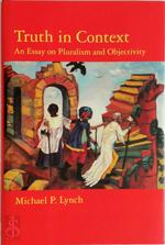 Truth in Context - An Essay on Pluralism & Objectivity - Michael Lynch (ISBN 9780262122122)