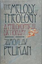 The Melody of Theology A Philosophical Dictionary