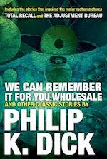 We Can Remember It for You Wholesale and Other Classic Stories - philip k. dick (ISBN 9780806537986)