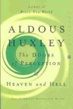 The Doors of Perception and Heaven and Hell - Aldous Huxley
