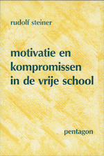 Motivatie en kompromissen in de vrije school - Rudolf Steiner (ISBN 9789072052384)